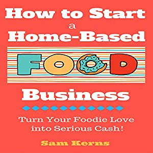 How to Start a Home-Based Food Business Audiobook