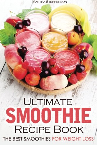 Ultimate Smoothie (Ultimate Smoothie Recipe Book: The Best Smoothies for Weight Loss)