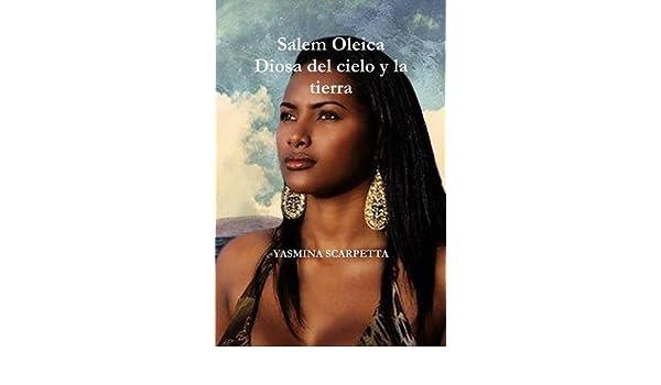 Salem Olei-CA Diosa del Cielo y La Tierra (Spanish Edition): Yasmina Scarpetta: 9781365441141: Amazon.com: Books