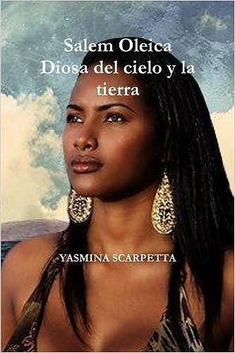 SALEM OLEI-CA DIOSA DEL CIELO Y LA TIERRA: Amazon.es: yasmina scarpetta: Libros