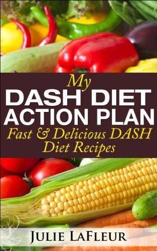 My DASH Diet Action Plan: Fast & Delicious DASH Diet Recipes by Julie LaFleur