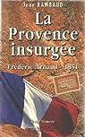 La Provence insurgée : Frédéric Arnaud, 1851 par Rambaud