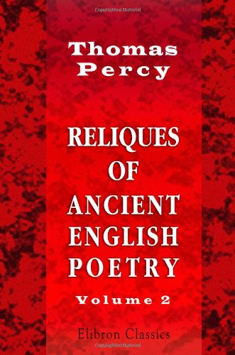Download Reliques of Ancient English Poetry: Consisting of Old Heroic Ballads, Songs, and Other Pieces of Our Earlier Poets. Volume 2 PDF