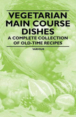 Vegetarian Main Course Dishes - A Complete Collection of Old-Time Recipes