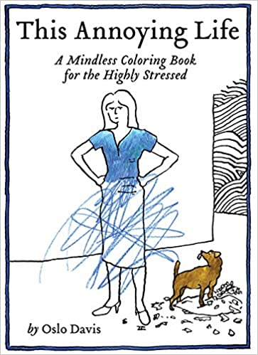 Amazon.com: This Annoying Life: A Mindless Coloring Book for the Highly  Stressed (9781452159782): Oslo Davis: Books