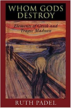 Book Whom Gods Destroy: Elements of Greek and Tragic Madness