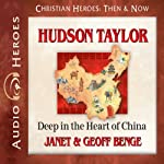 Hudson Taylor: Deep in the Heart of China (Christian Heroes: Then & Now) | Janet Benge,Geoff Benge