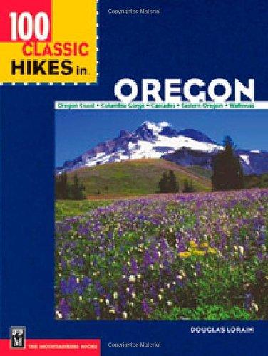 100 Classic Hikes in Oregon: Oregon Coast, Columbia Gorge, Cascades, Eastern Oregon, Wallowas