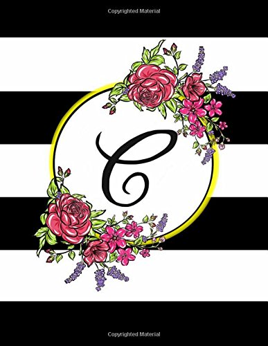 C: 110 Page (8.5 x 11 inch) Monogram Journal Letter C with Trendy Black and White Stripes with Floral Pattern - Contemporary Personalized Diary ... Floral Monogram Journals for Her) (Volume 3) (Contemporary Stationary)