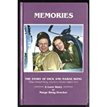 Memories: The Story of Dick and Marge Bong (Major Richard Bong, America's All-time Fighter Ace): A Love Story