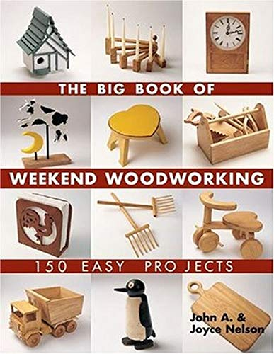 Book Depository The Big Book of Weekend Woodworking: 150 Easy Projects (Big Book of ... Series) by John Nelson, Joyce Nelson.pdf