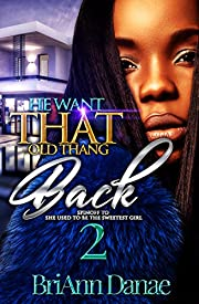 He Want That Old Thang Back 2: Spin-Off to She Used to be The Sweetest Girl