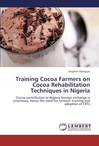 Training Cocoa Farmers on Cocoa Rehabilitation Techniques in Nigeria: Cocoa contribution to Nigeria non-native exchange is enormous, hence the need for farmers' training and adoption of CRTs