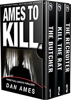 Ames To Kill (Three Full-Length Thrillers): The Butcher, The Recruiter, Killing the Rat by [Ames, Dan]