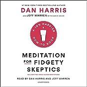Meditation for Fidgety Skeptics: A 10% Happier How-to Book | Dan Harris, Carlye Adler, Jeffrey Warren