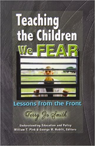 Teaching the Children We Fear: Stories from the Front (Understanding Education and Policy) by Terry Jo Smith (2007-05-01)