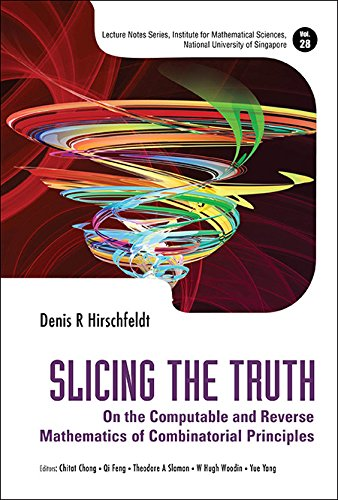 Slicing the Truth:On the Computable and Reverse Mathematics of Combinatorial Principles (Lecture Notes Series, Institute for Mathematical Sciences, National University of - Singapore Optics