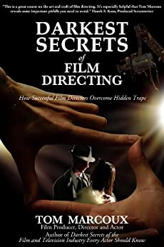 Darkest Secrets of Film Directing: How Successful Film Directors Overcome Hidden Traps (Darkest Secrets by Tom Marcoux Book 5) by [Marcoux, Tom]
