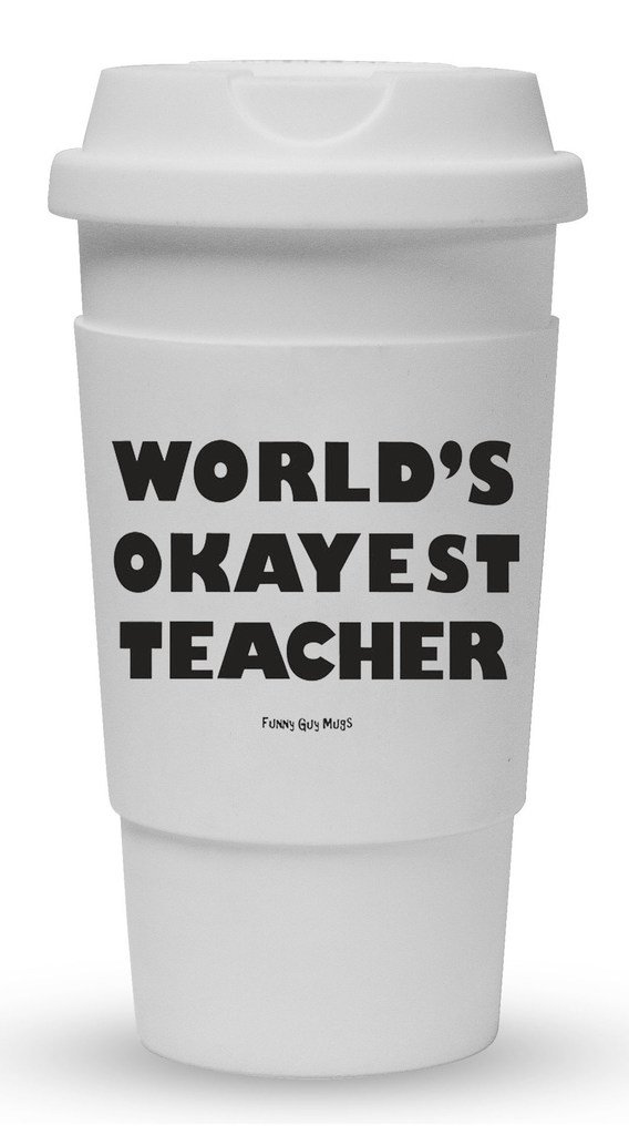 Funny Guy Mugs World's Okayest Teacher Travel Tumbler With Removable Insulated Silicone Sleeve, White, 16-Ounce