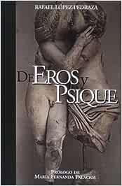 DE EROS Y PSIQUE: Amazon.es: Rafael López-Pedraza: Libros