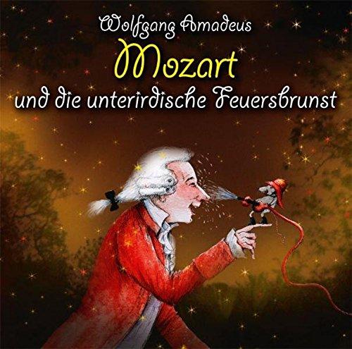 Wolfgang Amadeus Mozart und die unterirdische Feuersbrunst