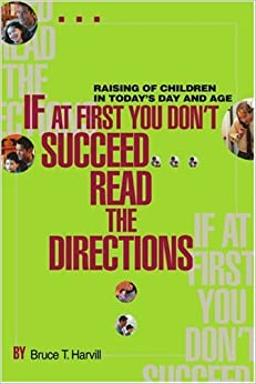 If at first you don't succeed...read the directions: Raising of Children in Today's Day and Age