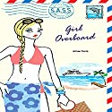 Girl Overboard: Students Across the Seven Seas Audiobook by Amy Ferris Narrated by Jennifer Van Dyck