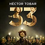 The 33: Now a major motion picture - previously titled Deep Down Dark | Héctor Tobar