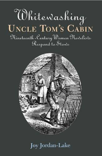 Whitewashing Uncle Tom's Cabin: Nineteenth-Century Women Novelists Respond to Stowe