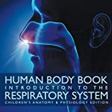 img - for Human Body Book | Introduction to the Respiratory System | Children's Anatomy & Physiology Edition book / textbook / text book