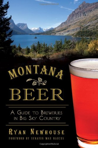 Montana Beer: A Guide to Breweries in Big Sky Country (American Palate)