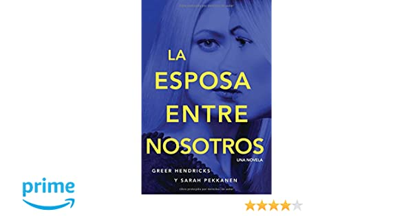 Amazon.com: esposa entre nosotros (Spanish Edition) (9780718096823): Greer Hendricks, Sarah Pekkanen: Books