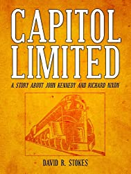 CAPITOL LIMITED [The Forgotten FIRST Kennedy-Nixon Debate in 1947] (English Edition)