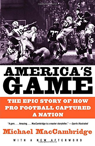 americas-game-the-epic-story-of-how-pro-football-captured-a-nation
