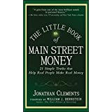 The Little Book of Main Street Money: 21 Simple Truths that Help Real People Make Real Money (Little Books. Big Profits 23)