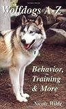 Wolfdogs A-Z, Nicole Wilde, 096677261X
