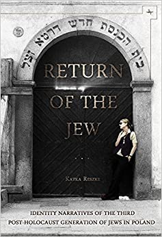 Return of the Jew: Identity Narratives of the Third Post-Holocaust Generation of Jews in Poland (Jews of Poland) by Katka Reszke (2013-06-01)