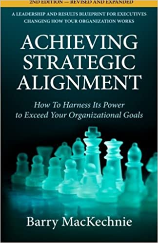 Achieving Strategic Alignment: How to Harness Its Power to Exceed Your Organizational Goals by Barry MacKechnie (2010-11-14)