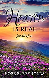 Heaven is Real for All of Us: Proof of Heaven and Creating Heaven On Earth by My Angel Daughter Aimee