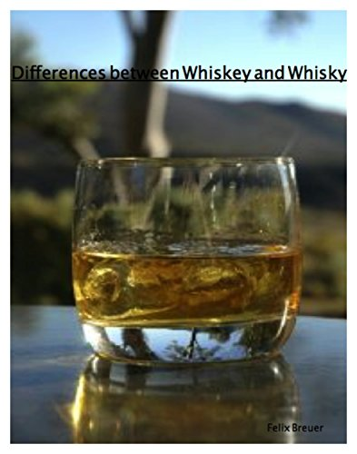 Differences between Whiskey and Whisky by Felix Breuer