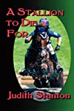 A Stallion to Die For, Judith Stanton, 1938756010