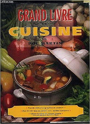 Le Grand Livre De La Cuisine Pol Martin 9782920845541