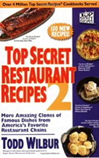 Top Secret Restaurant Recipes 2: More Amazing Clones of Famous Dishes from America's Favorite Restaurant