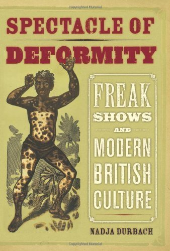 Spectacle of Deformity: Freak Shows and Modern British Culture by Nadja Durbach - Online Spectacles Shopping