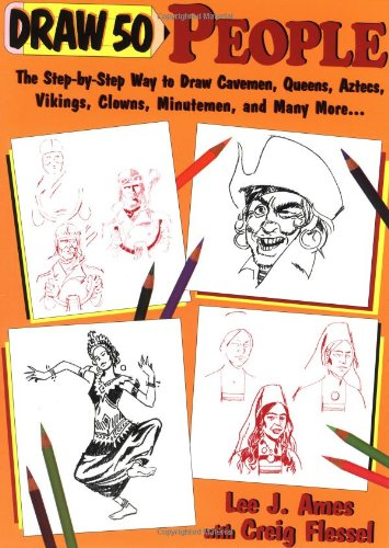 draw-50-people-the-step-by-step-way-to-draw-cavemen-queens-aztecs-vikings-clowns-minutemen-and-many-more-draw-50-s