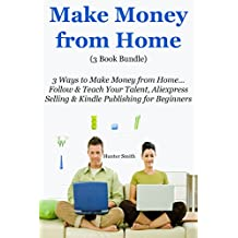Make Money From Home (3 Book Bundle): 3 Ways to Make Money from Home… Follow & Teach Your Talent, Aliexpress Selling...