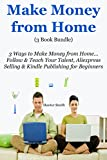 Make Money From Home (3 Book Bundle): 3 Ways to Make Money from Home… Follow & Teach Your Talent, Aliexpress Selling & Kindle Publishing for Beginners