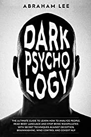 Dark Psychology: The Ultimate Guide to Learn How to Analyze People, Read Body Language and Stop Being Manipula