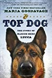img - for Top Dog: The Story of Marine Hero Lucca by Maria Goodavage (2015-09-01) book / textbook / text book