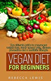 vegan vegan diet for beginners the ultimate guide to permanent weight loss super energy gain disease prevention and a healthier lifestyle the vegan diet for beginners